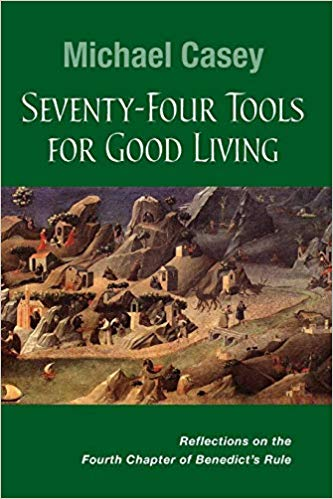 Micheal Casey Seventy-Four Tools for Good Living